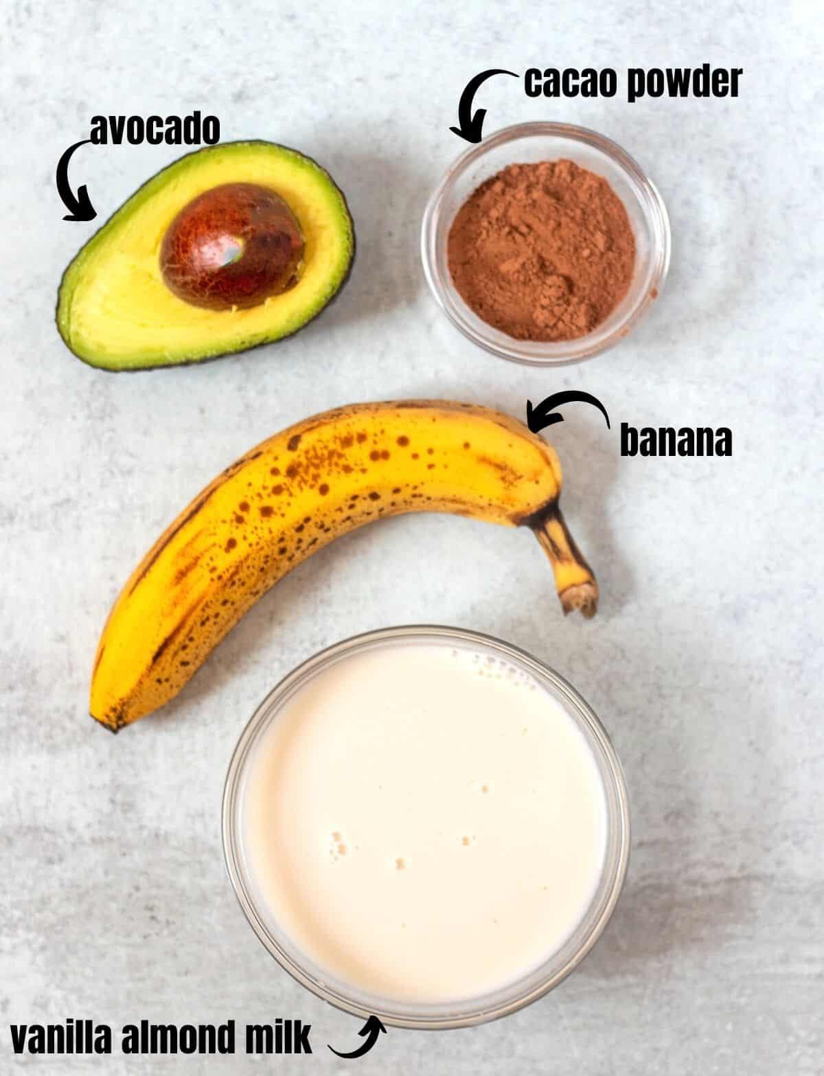 avocado, cacao powder, banana, vanilla almond milk